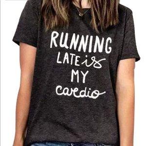 Tops - Running Late Cardio Tee Funny Tee